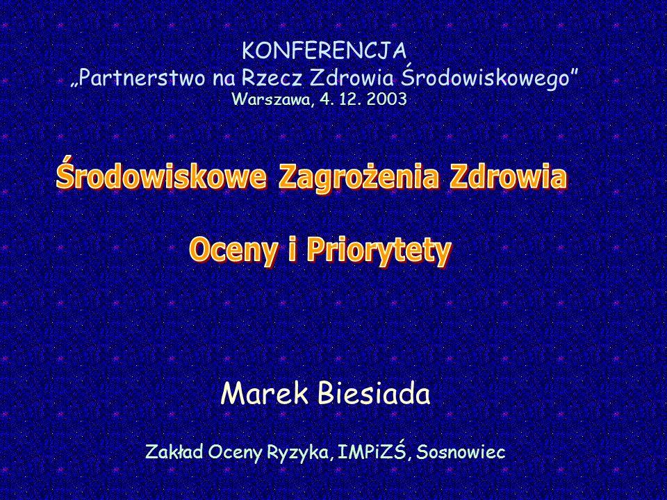 Marek Biesiada Zakład Oceny Ryzyka, IMPiZŚ, Sosnowiec KONFERENCJA Partnerstwo na Rzecz Zdrowia Środowiskowego Warszawa, 4. 12. 2003