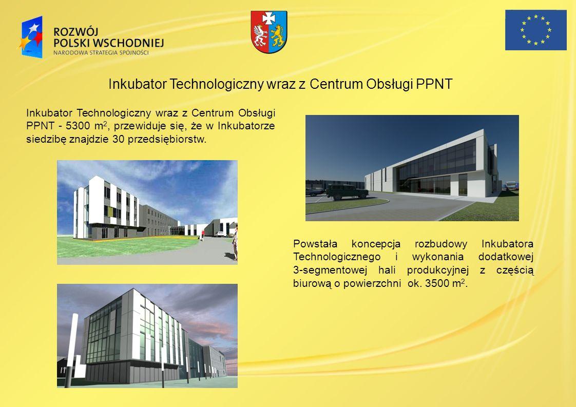 Inkubator Technologiczny wraz z Centrum Obsługi PPNT - 5300 m 2, przewiduje się, że w Inkubatorze siedzibę znajdzie 30 przedsiębiorstw. Powstała konce