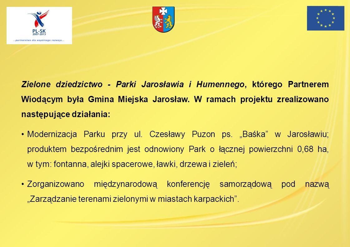 Zielone dziedzictwo - Parki Jarosławia i Humennego, którego Partnerem Wiodącym była Gmina Miejska Jarosław. W ramach projektu zrealizowano następujące