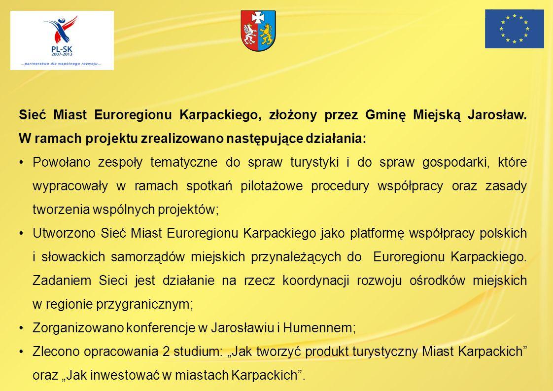 Sieć Miast Euroregionu Karpackiego, złożony przez Gminę Miejską Jarosław. W ramach projektu zrealizowano następujące działania: Powołano zespoły temat