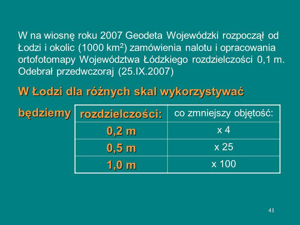 41 W na wiosnę roku 2007 Geodeta Wojewódzki rozpoczął od Łodzi i okolic (1000 km 2 ) zamówienia nalotu i opracowania ortofotomapy Województwa Łódzkieg