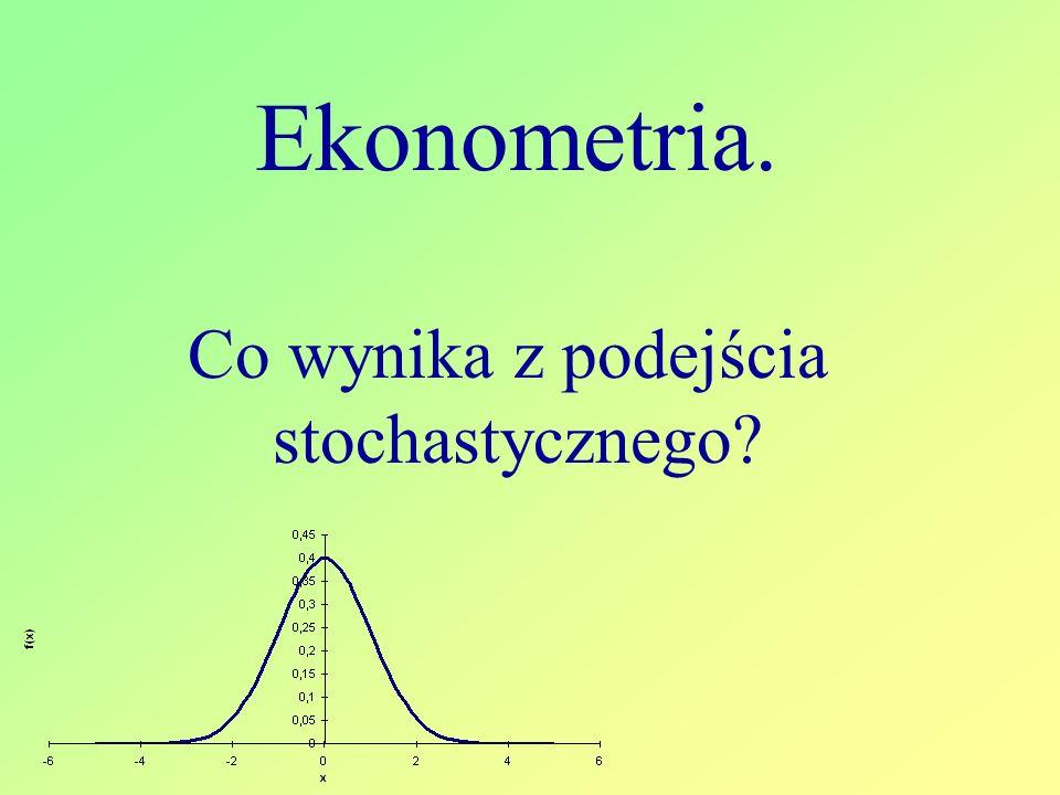 Ekonometria. Co wynika z podejścia stochastycznego?