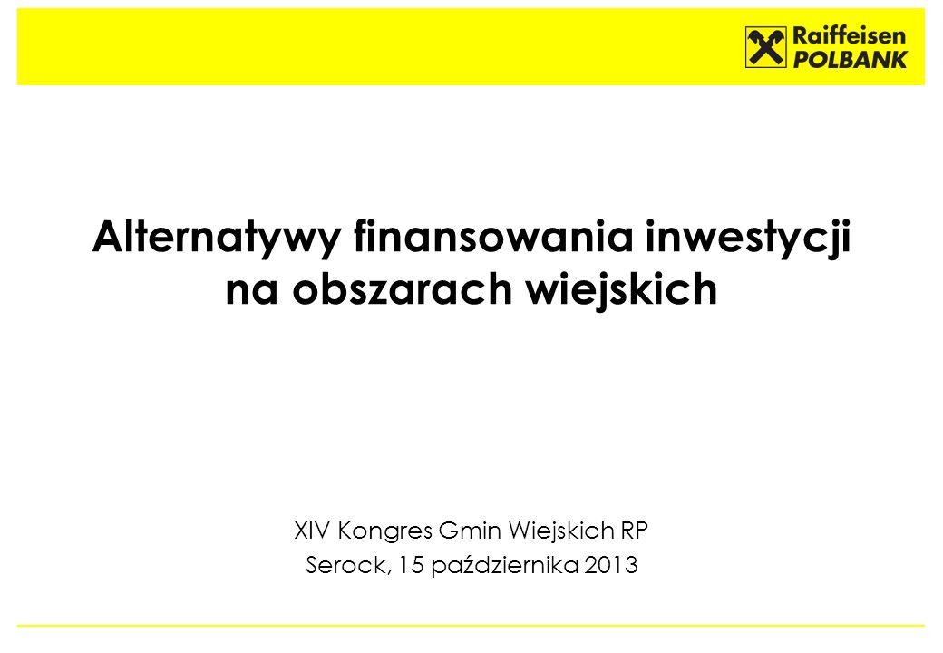 Alternatywy finansowania inwestycji na obszarach wiejskich XIV Kongres Gmin Wiejskich RP Serock, 15 października 2013