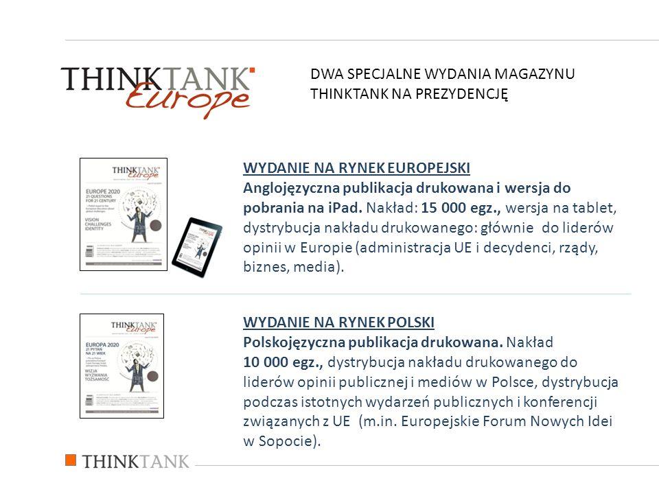 DWA SPECJALNE WYDANIA MAGAZYNU THINKTANK NA PREZYDENCJĘ WYDANIE NA RYNEK EUROPEJSKI Anglojęzyczna publikacja drukowana i wersja do pobrania na iPad.