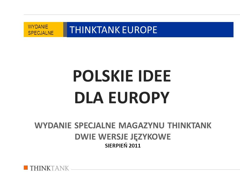 WYDANIE SPECJALNE MAGAZYNU THINKTANK DWIE WERSJE JĘZYKOWE SIERPIEŃ 2011 POLSKIE IDEE DLA EUROPY THINKTANK EUROPE WYDANIE SPECJALNE