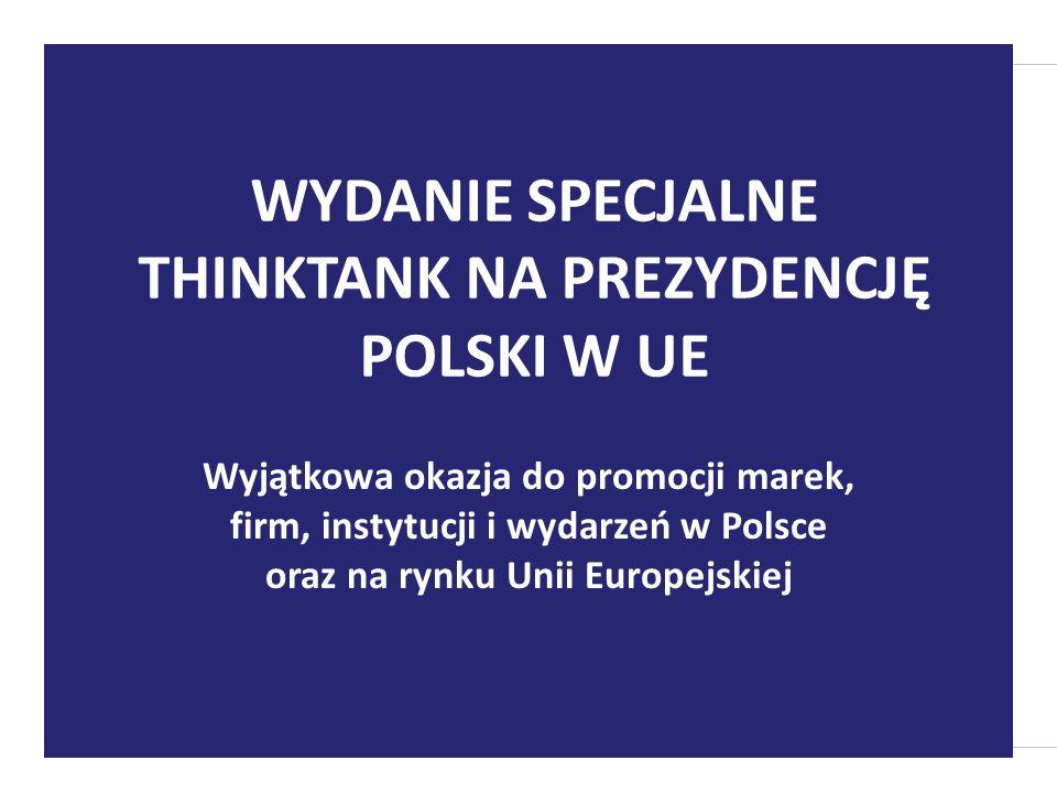Wyjątkowa okazja do promocji marek, firm, instytucji i wydarzeń w Polsce oraz na rynku Unii Europejskiej WYDANIE SPECJALNE THINKTANK NA PREZYDENCJĘ POLSKI W UE