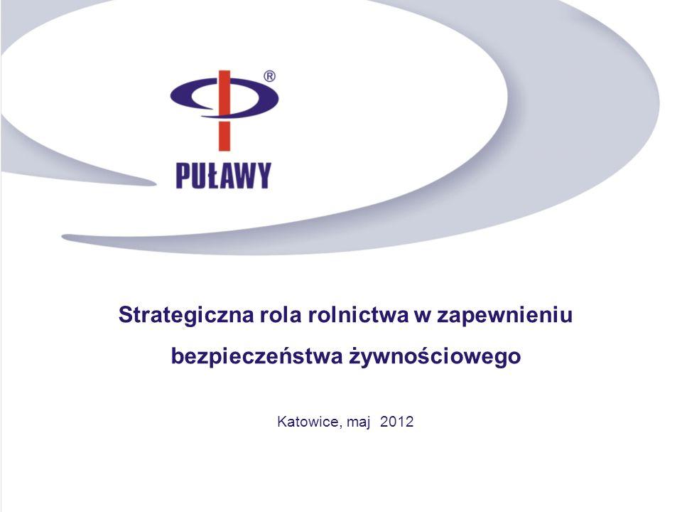 Strategiczna rola rolnictwa w zapewnieniu bezpieczeństwa żywnościowego Katowice, maj 2012