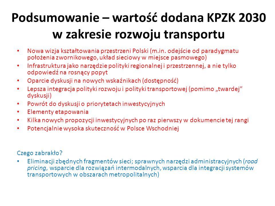 Podsumowanie – wartość dodana KPZK 2030 w zakresie rozwoju transportu Nowa wizja kształtowania przestrzeni Polski (m.in. odejście od paradygmatu położ