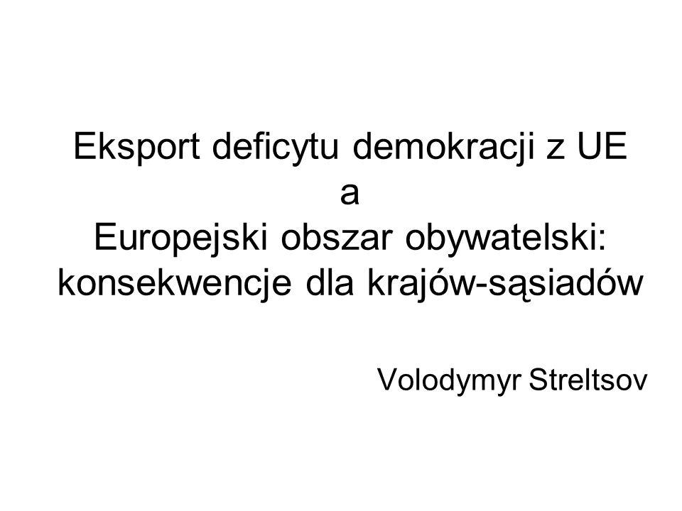 Eksport deficytu demokracji z UE a Europejski obszar obywatelski: konsekwencje dla krajów-sąsiadów Volodymyr Streltsov