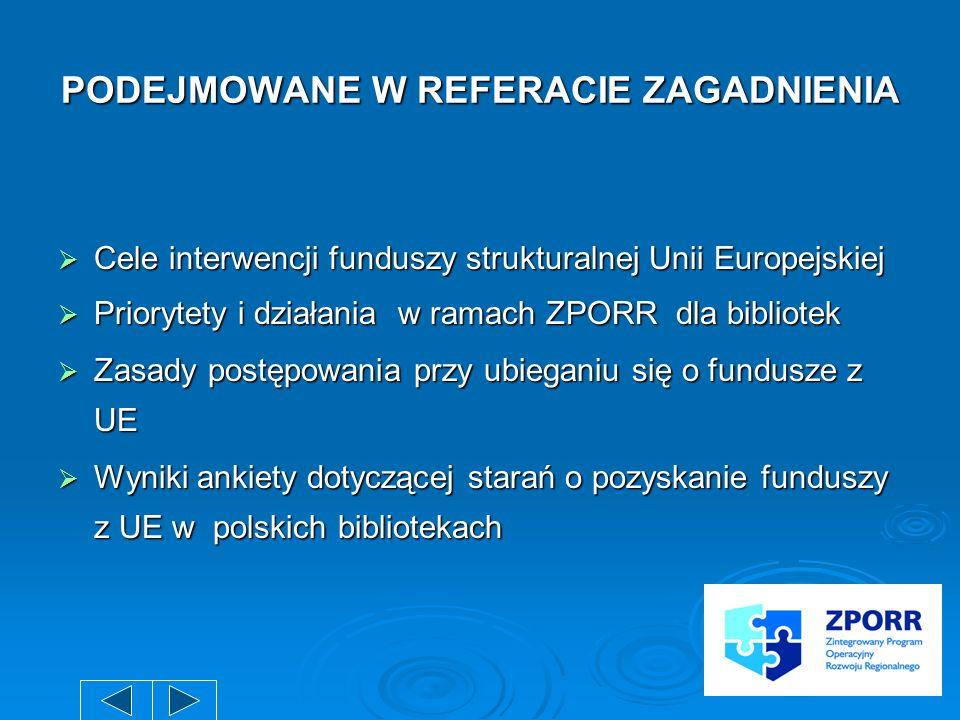 PODEJMOWANE W REFERACIE ZAGADNIENIA Cele interwencji funduszy strukturalnej Unii Europejskiej Cele interwencji funduszy strukturalnej Unii Europejskie