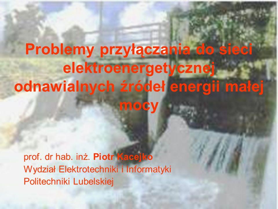 Problemy przyłączania do sieci elektroenergetycznej odnawialnych źródeł energii małej mocy prof. dr hab. inż. Piotr Kacejko Wydział Elektrotechniki i