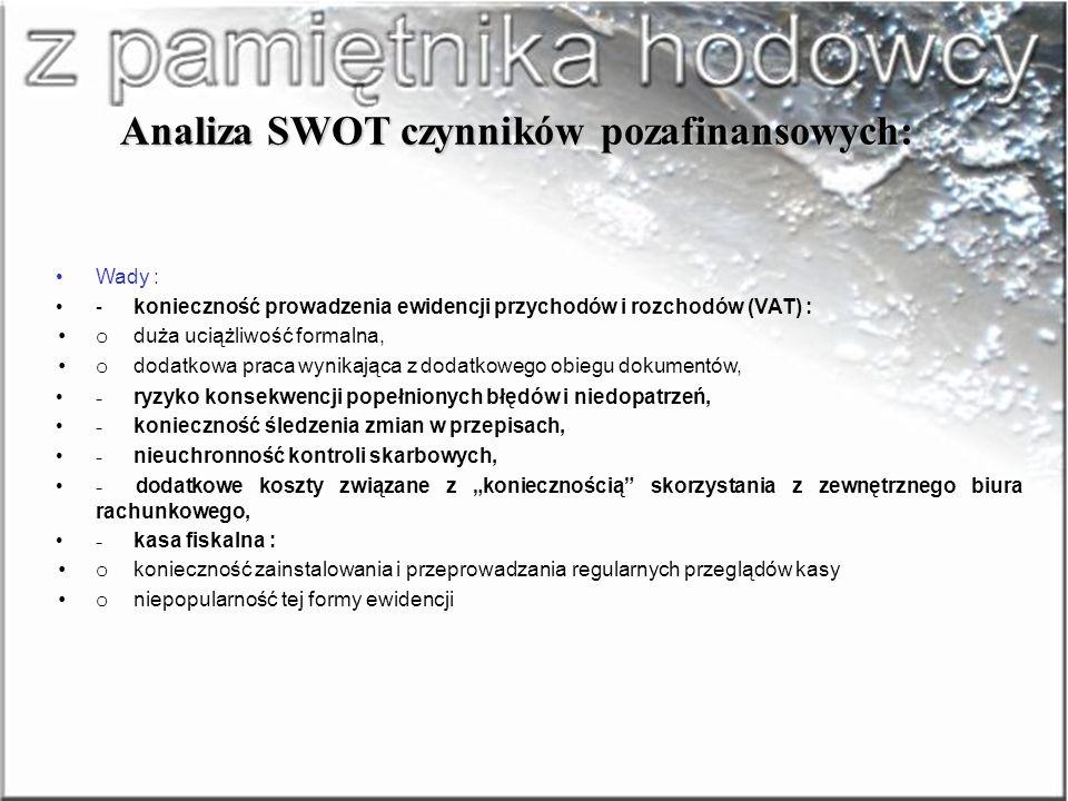 Analiza SWOT czynników pozafinansowych: Zalety : - konieczność prowadzenia ewidencji przychodów i rozchodów (VAT): o sprawozdawczość finansowa, o baza