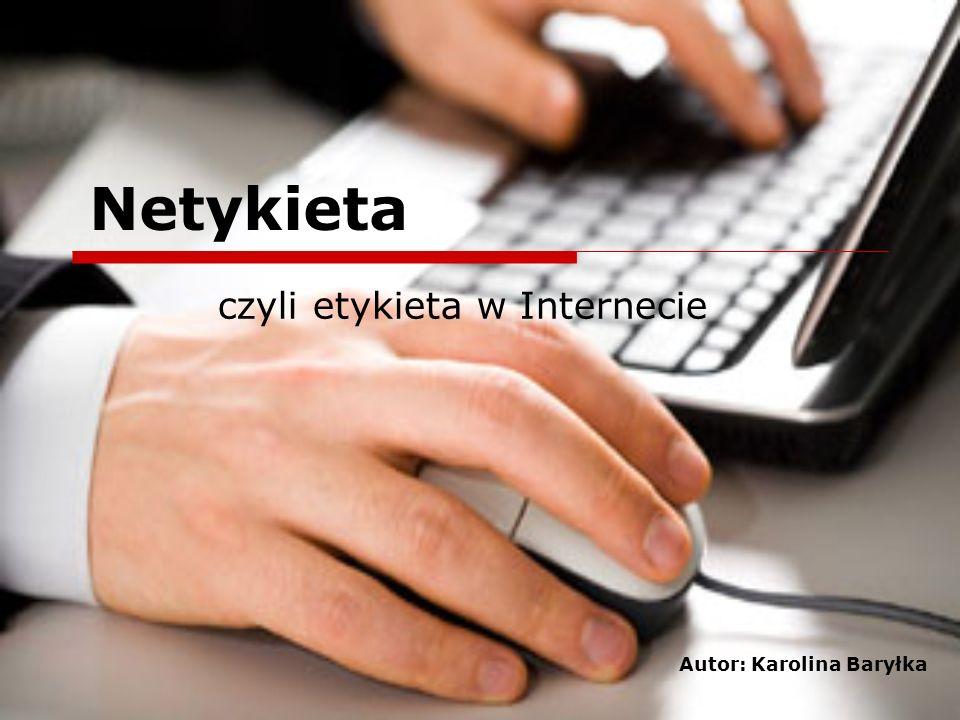 Zakończenie Przy tworzeniu prezentacji korzystałam ze stron: http://webmade.org/artykuly/netykieta.php http://kamilaa172.wordpress.com/ http://www.interklasa.pl/portal/dokumenty/Netykieta/ks.html http://www.taat.pl/article/netykieta/index.php Zakończ pokaz