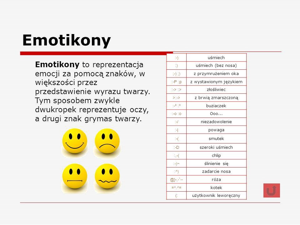 Emotikony :-) uśmiech :) uśmiech (bez nosa) ;-) ;) z przymrużeniem oka :-P :p z wystawionym językiem :-> :> złośliwiec >:-> z brwią zmarszczoną :-* :*