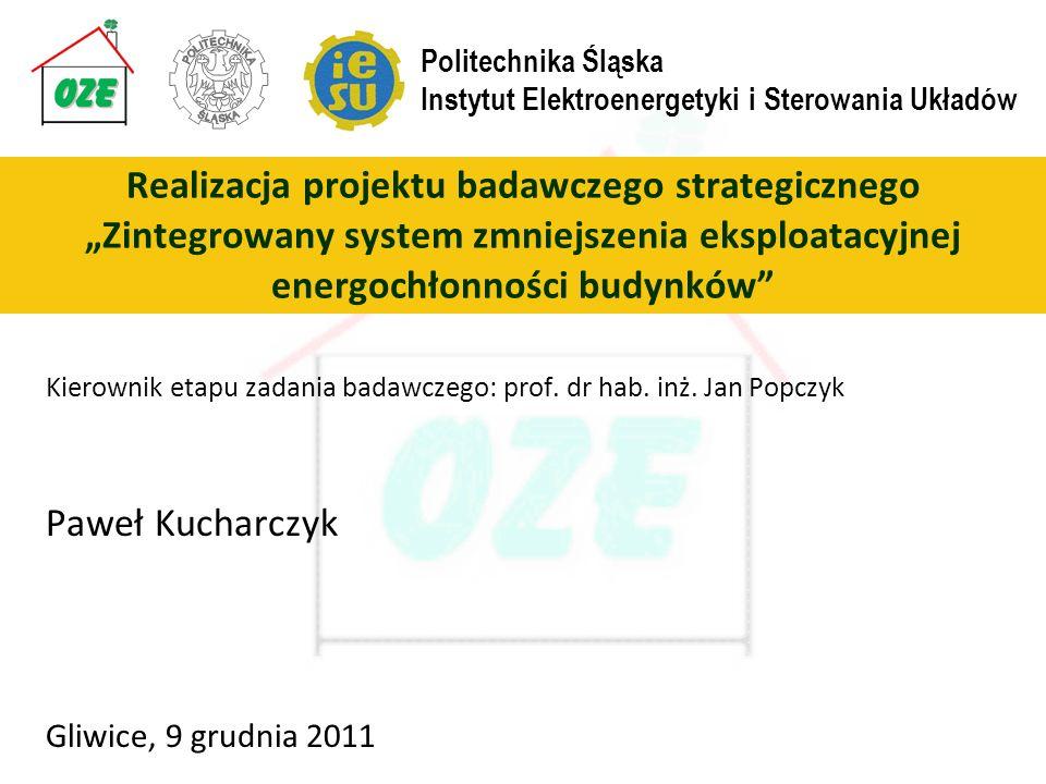 Kierownik etapu zadania badawczego: prof. dr hab. inż. Jan Popczyk Paweł Kucharczyk Gliwice, 9 grudnia 2011 Realizacja projektu badawczego strategiczn