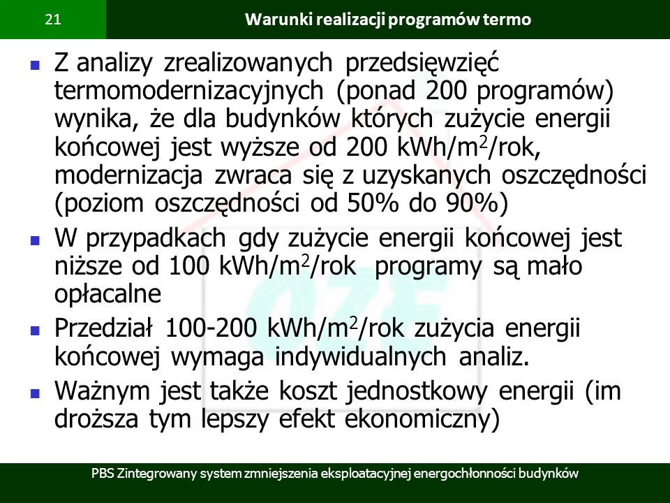 PBS Zintegrowany system zmniejszenia eksploatacyjnej energochłonności budynków 21 Warunki realizacji programów termo Z analizy zrealizowanych przedsię