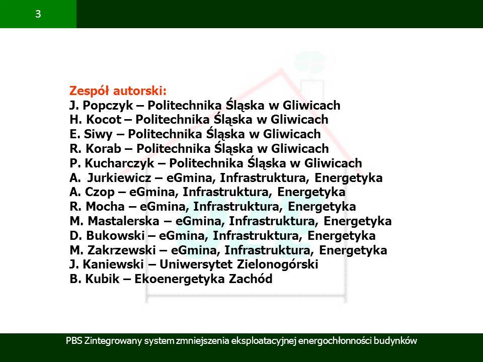 PBS Zintegrowany system zmniejszenia eksploatacyjnej energochłonności budynków 3 Zespół autorski: J. Popczyk – Politechnika Śląska w Gliwicach H. Koco