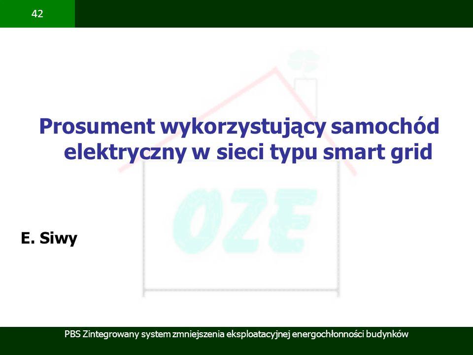 PBS Zintegrowany system zmniejszenia eksploatacyjnej energochłonności budynków 42 Prosument wykorzystujący samochód elektryczny w sieci typu smart gri