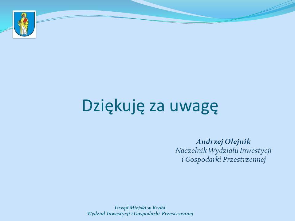 Dziękuję za uwagę Urząd Miejski w Krobi Wydział Inwestycji i Gospodarki Przestrzennej Andrzej Olejnik Naczelnik Wydziału Inwestycji i Gospodarki Przestrzennej