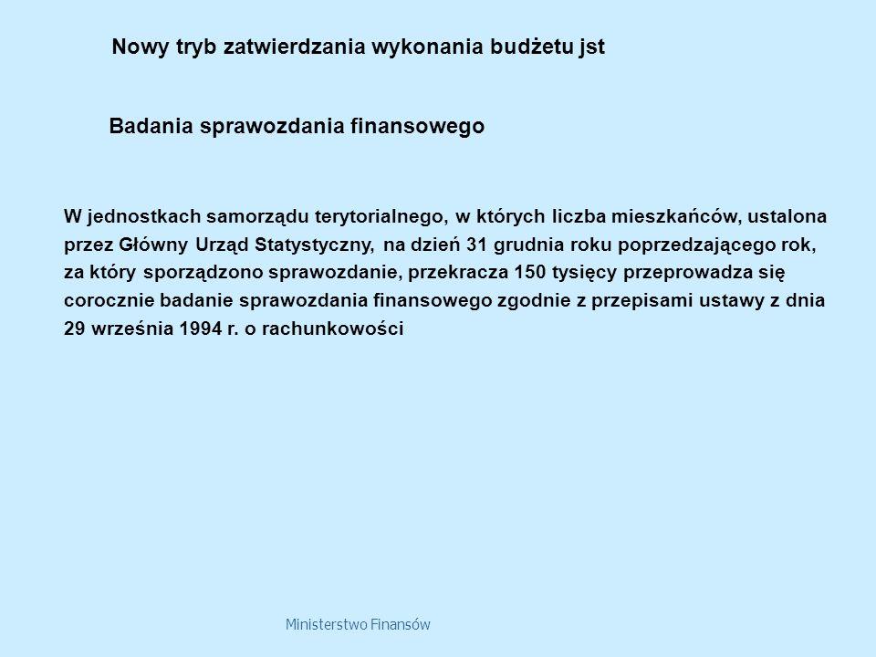 Ministerstwo Finansów Nowy tryb zatwierdzania wykonania budżetu jst W jednostkach samorządu terytorialnego, w których liczba mieszkańców, ustalona prz