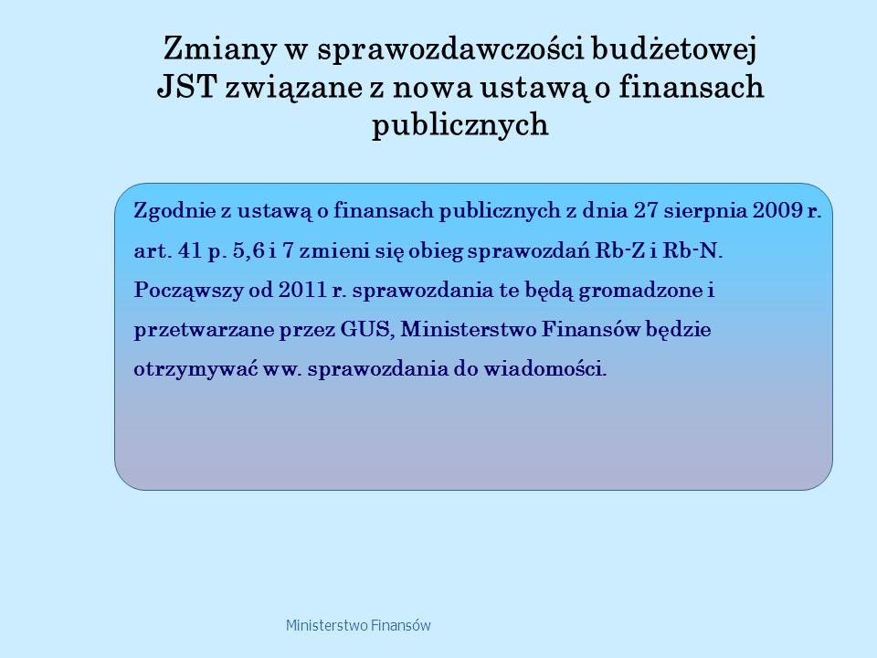 Ministerstwo Finansów Zgodnie z ustawą o finansach publicznych z dnia 27 sierpnia 2009 r. art. 41 p. 5,6 i 7 zmieni się obieg sprawozdań Rb-Z i Rb-N.