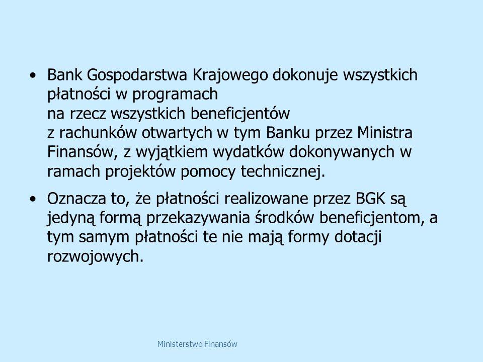 Ministerstwo Finansów Bank Gospodarstwa Krajowego dokonuje wszystkich płatności w programach na rzecz wszystkich beneficjentów z rachunków otwartych w tym Banku przez Ministra Finansów, z wyjątkiem wydatków dokonywanych w ramach projektów pomocy technicznej.