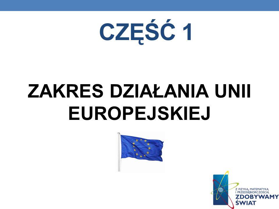 CZĘŚĆ 1 ZAKRES DZIAŁANIA UNII EUROPEJSKIEJ