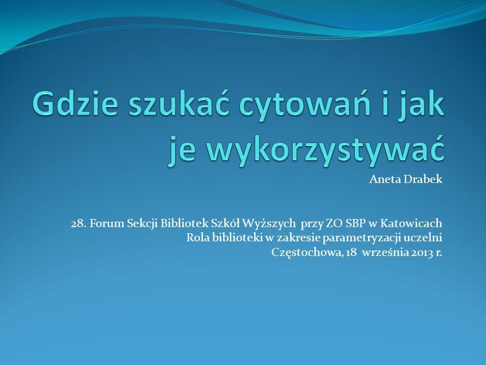 Aneta Drabek 28. Forum Sekcji Bibliotek Szkół Wyższych przy ZO SBP w Katowicach Rola biblioteki w zakresie parametryzacji uczelni Częstochowa, 18 wrze