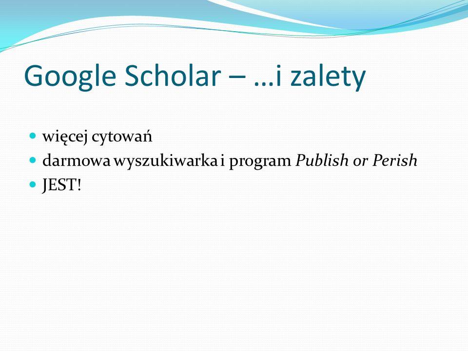 Google Scholar – …i zalety więcej cytowań darmowa wyszukiwarka i program Publish or Perish JEST!