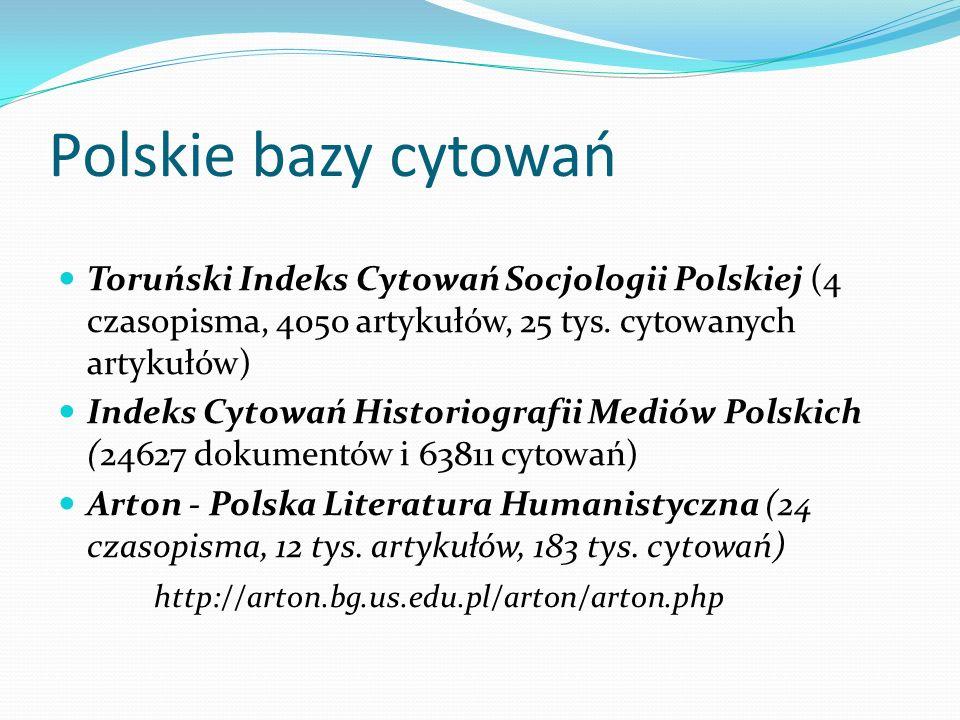 Polskie bazy cytowań Toruński Indeks Cytowań Socjologii Polskiej (4 czasopisma, 4050 artykułów, 25 tys. cytowanych artykułów) Indeks Cytowań Historiog