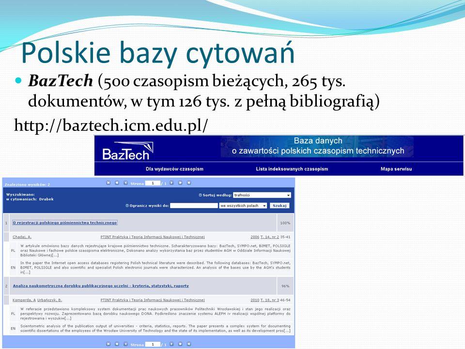 Polskie bazy cytowań BazTech (500 czasopism bieżących, 265 tys. dokumentów, w tym 126 tys. z pełną bibliografią) http://baztech.icm.edu.pl/