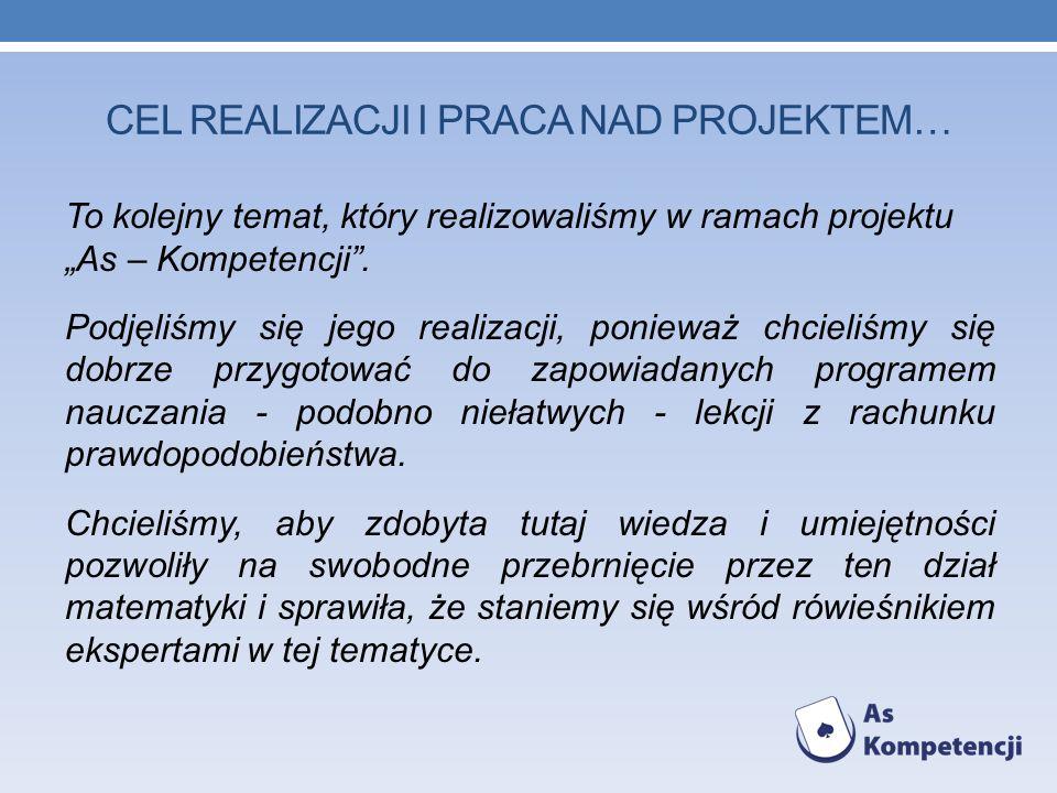 CEL REALIZACJI I PRACA NAD PROJEKTEM… To kolejny temat, który realizowaliśmy w ramach projektu As – Kompetencji.