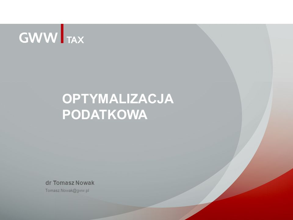 OPTYMALIZACJA PODATKOWA dr Tomasz Nowak Tomasz.Nowak@gww.pl
