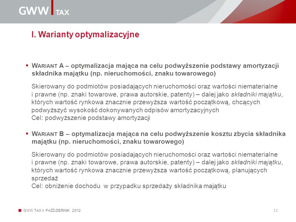 GWW TAX I PAŹDZIERNIK 2012 12 I. Warianty optymalizacyjne W ARIANT A – optymalizacja mająca na celu podwyższenie podstawy amortyzacji składnika majątk