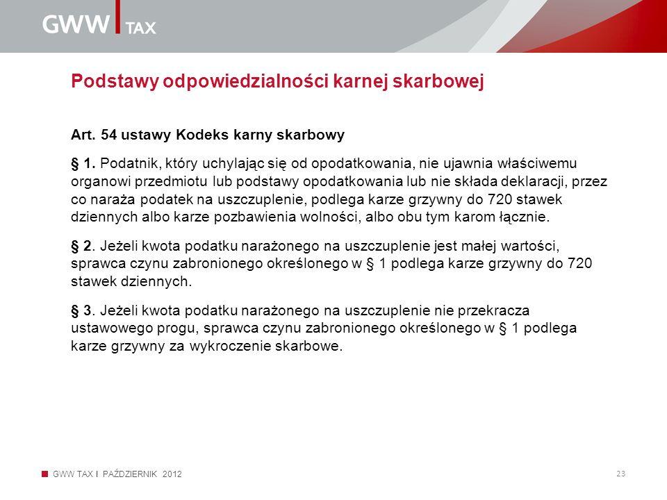 GWW TAX I PAŹDZIERNIK 2012 23 Podstawy odpowiedzialności karnej skarbowej Art. 54 ustawy Kodeks karny skarbowy § 1. Podatnik, który uchylając się od o