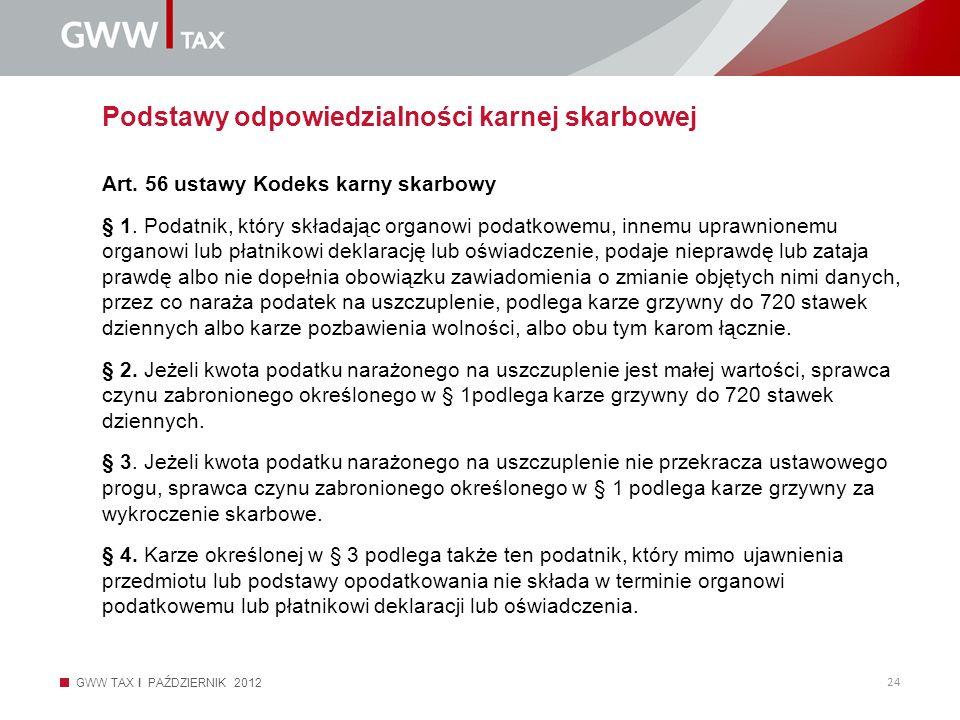 GWW TAX I PAŹDZIERNIK 2012 24 Podstawy odpowiedzialności karnej skarbowej Art. 56 ustawy Kodeks karny skarbowy § 1. Podatnik, który składając organowi