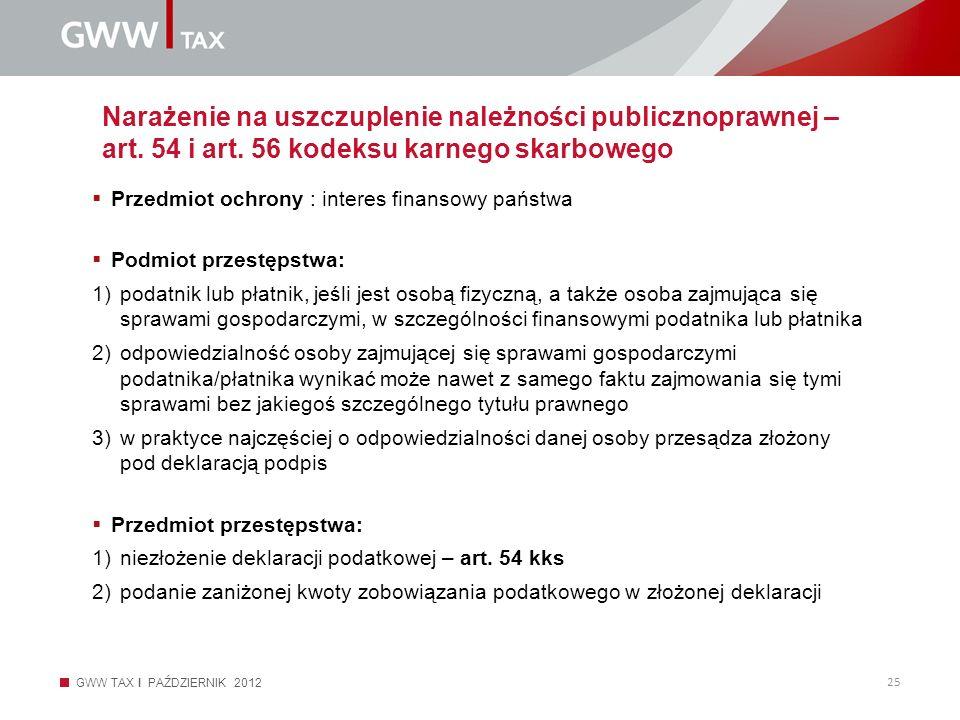 GWW TAX I PAŹDZIERNIK 2012 25 Narażenie na uszczuplenie należności publicznoprawnej – art. 54 i art. 56 kodeksu karnego skarbowego Przedmiot ochrony :