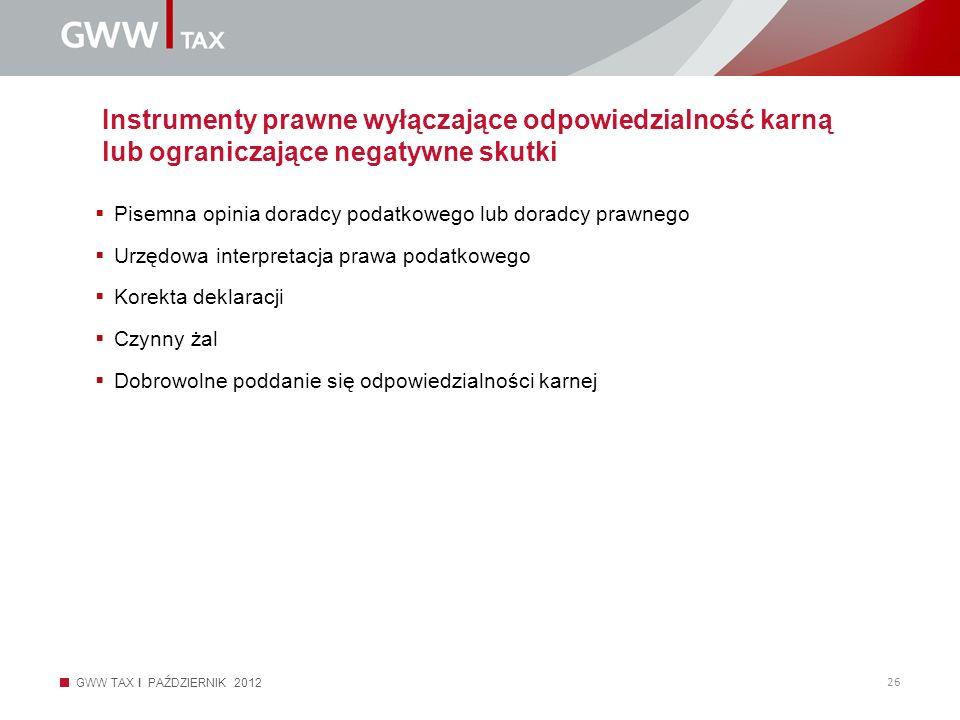 GWW TAX I PAŹDZIERNIK 2012 26 Instrumenty prawne wyłączające odpowiedzialność karną lub ograniczające negatywne skutki Pisemna opinia doradcy podatkow