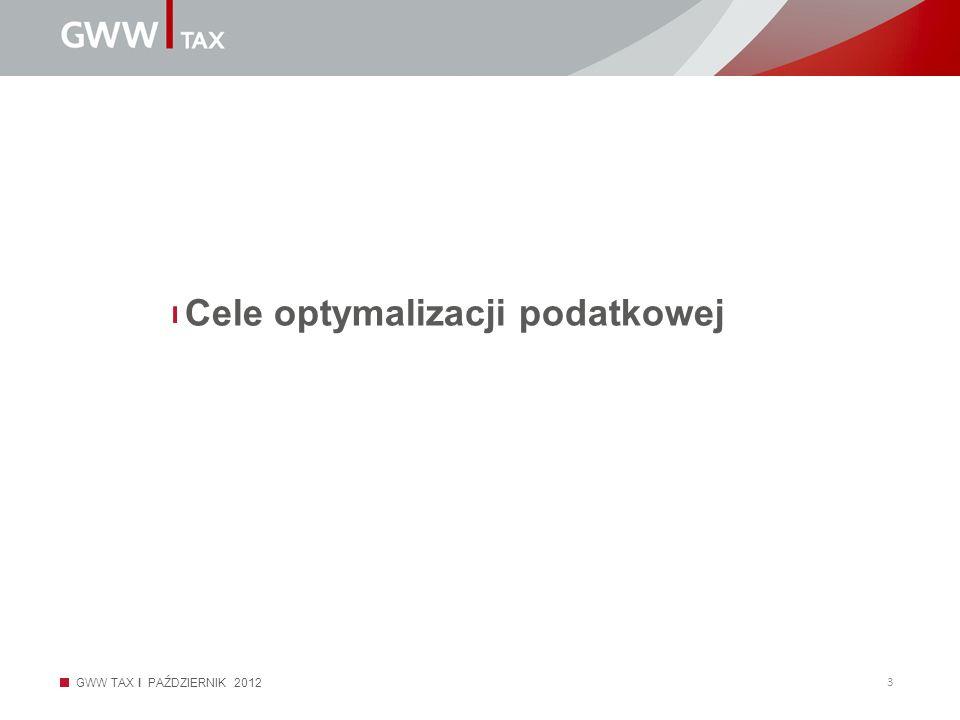 GWW TAX I PAŹDZIERNIK 2012 3 Cele optymalizacji podatkowej