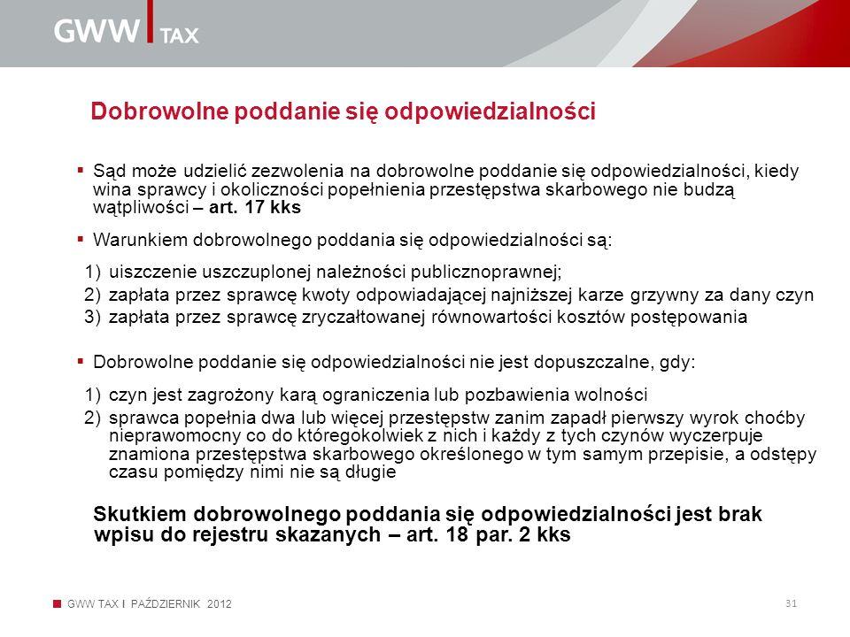 GWW TAX I PAŹDZIERNIK 2012 31 Dobrowolne poddanie się odpowiedzialności Sąd może udzielić zezwolenia na dobrowolne poddanie się odpowiedzialności, kie