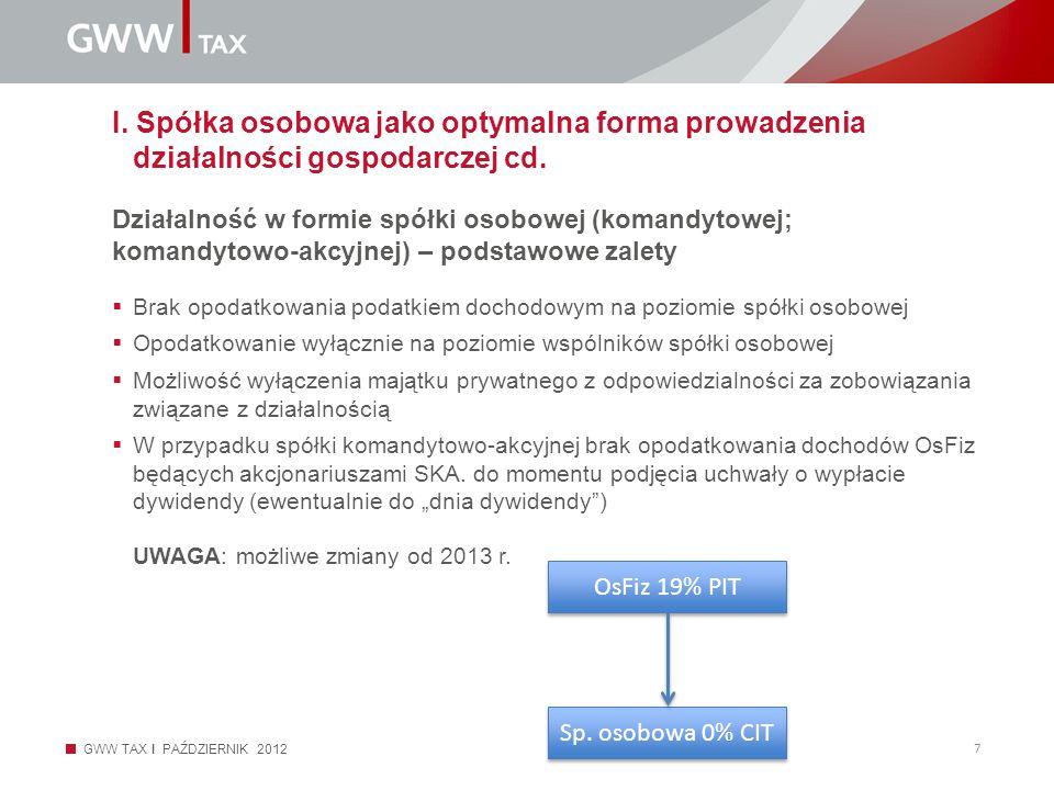 GWW TAX I PAŹDZIERNIK 2012 7 Działalność w formie spółki osobowej (komandytowej; komandytowo-akcyjnej) – podstawowe zalety I. Spółka osobowa jako opty
