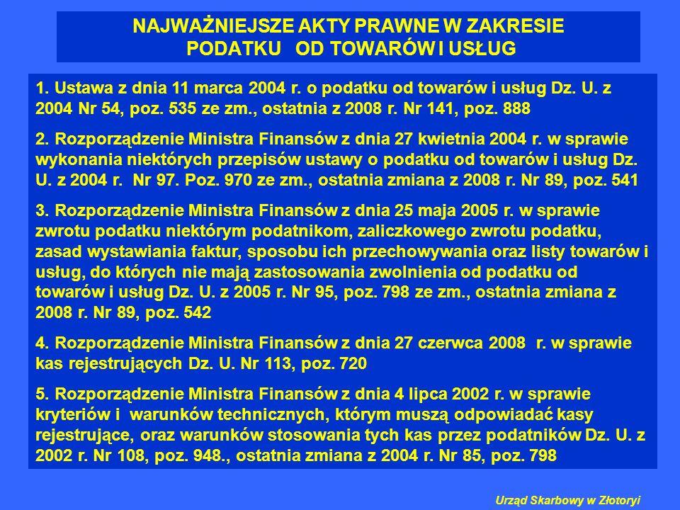 NAJWAŻNIEJSZE AKTY PRAWNE W ZAKRESIE PODATKU OD TOWARÓW I USŁUG 1. Ustawa z dnia 11 marca 2004 r. o podatku od towarów i usług Dz. U. z 2004 Nr 54, po