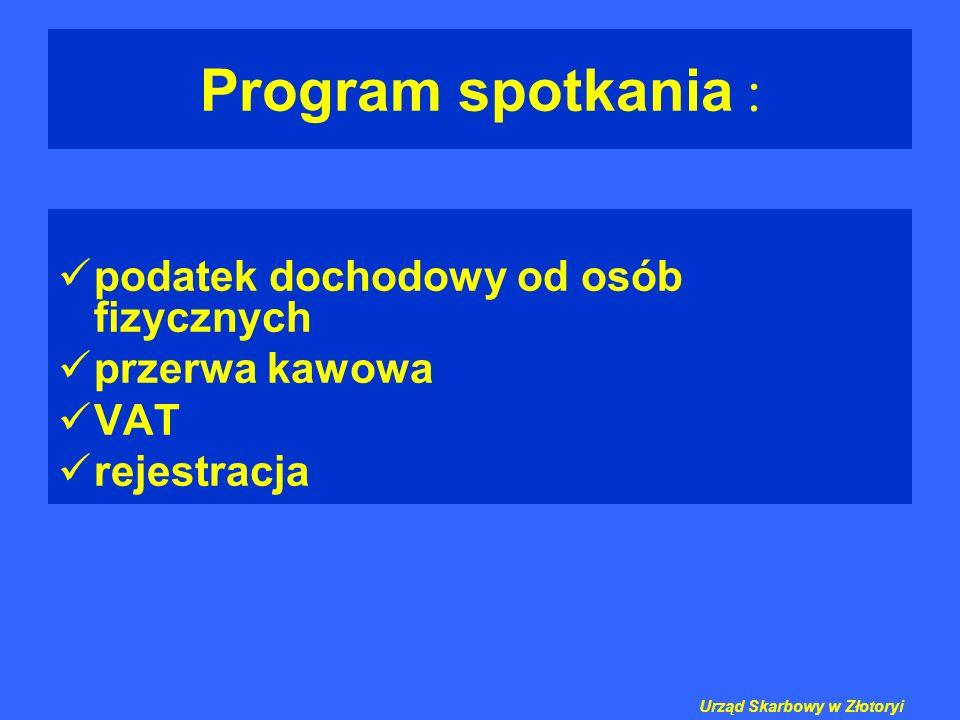Program spotkania : podatek dochodowy od osób fizycznych przerwa kawowa VAT rejestracja Urząd Skarbowy w Złotoryi