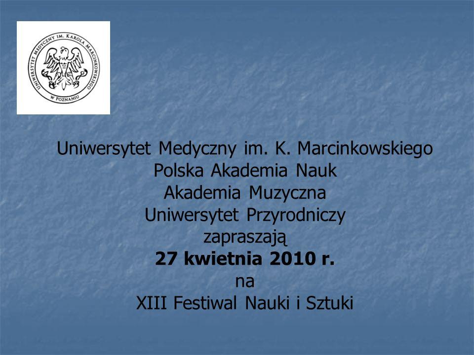 Uniwersytet Medyczny im. K. Marcinkowskiego Polska Akademia Nauk Akademia Muzyczna Uniwersytet Przyrodniczy zapraszają 27 kwietnia 2010 r. na XIII Fes