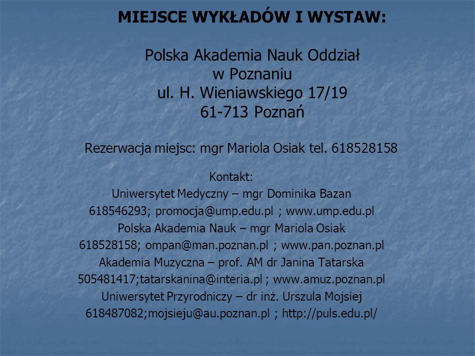 MIEJSCE WYKŁADÓW I WYSTAW: Polska Akademia Nauk Oddział w Poznaniu ul. H. Wieniawskiego 17/19 61-713 Poznań Kontakt: Uniwersytet Medyczny – mgr Domini