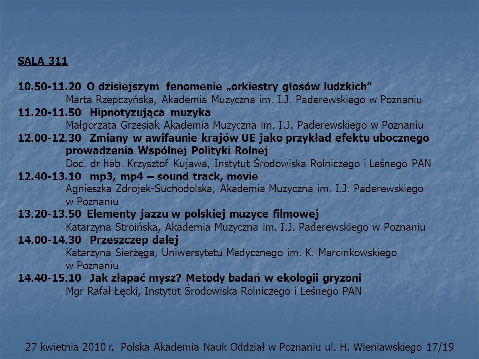 SALA 311 10.50-11.20 O dzisiejszym fenomenie orkiestry głosów ludzkich Marta Rzepczyńska, Akademia Muzyczna im. I.J. Paderewskiego w Poznaniu 11.20-11