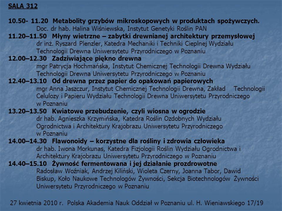 SALA 312 10.50- 11.20 Metabolity grzybów mikroskopowych w produktach spożywczych. Doc. dr hab. Halina Wiśniewska, Instytut Genetyki Roślin PAN 11.20–1