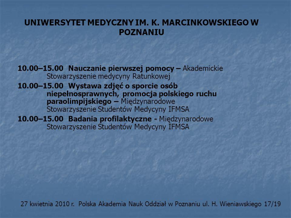 UNIWERSYTET MEDYCZNY IM. K. MARCINKOWSKIEGO W POZNANIU 10.00–15.00 Nauczanie pierwszej pomocy – Akademickie Stowarzyszenie medycyny Ratunkowej 10.00–1