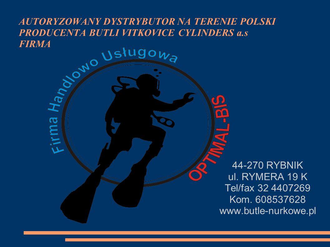 AUTORYZOWANY DYSTRYBUTOR NA TERENIE POLSKI PRODUCENTA BUTLI VITKOVICE CYLINDERS a.s FIRMA 44-270 RYBNIK ul. RYMERA 19 K Tel/fax 32 4407269 Kom. 608537