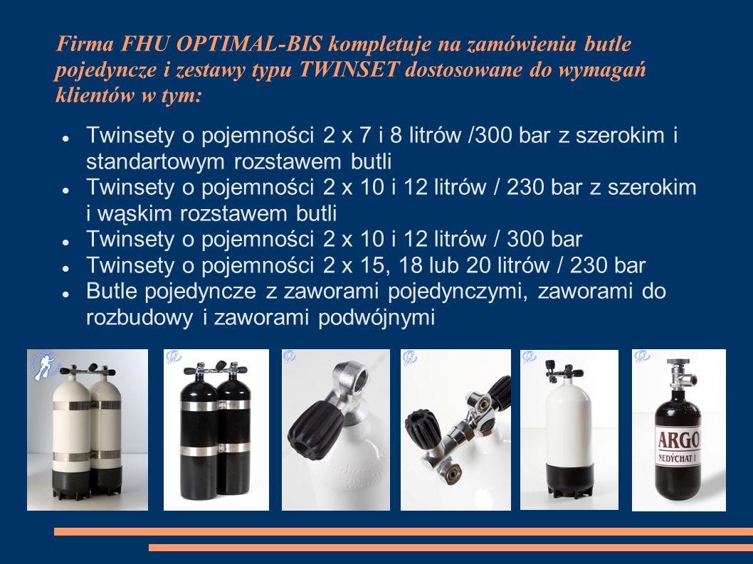 Firma FHU OPTIMAL-BIS kompletuje na zamówienia butle pojedyncze i zestawy typu TWINSET dostosowane do wymagań klientów w tym: Twinsety o pojemności 2 x 7 i 8 litrów /300 bar z szerokim i standartowym rozstawem butli Twinsety o pojemności 2 x 10 i 12 litrów / 230 bar z szerokim i wąskim rozstawem butli Twinsety o pojemności 2 x 10 i 12 litrów / 300 bar Twinsety o pojemności 2 x 15, 18 lub 20 litrów / 230 bar Butle pojedyncze z zaworami pojedynczymi, zaworami do rozbudowy i zaworami podwójnymi